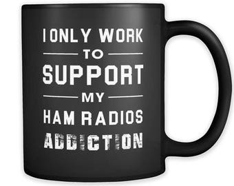 I Only Work To Support My Ham Radios Addiction Mug, Ham Radio Mug, Ham Radio Gift, Ham Radio Operator, Amateur Radio Gift, Amateur Radio Mug