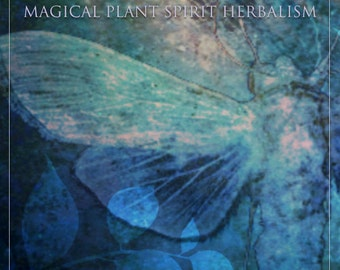THE WILD WITCH; a course in magical plant spirit herbalism
