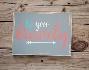 Be You Bravely wooden sign / be you bravely home decor / be brave sign / be you bravely wooden art piece / be you wooden sign
