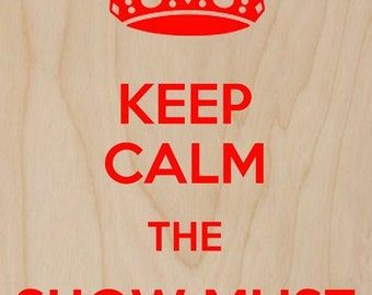 Keep Calm the Show Must Go On - Plywood Wood Print Poster Wall Art WP - DF - 0550