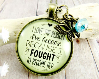 I Love the Person I've Become Because I Fought to Become Her Strong Woman Courage Necklace Survivor She is Strong