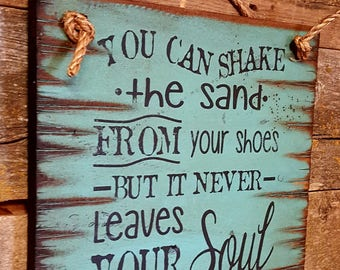 You Can Shake The Sand From Your Shoes But It Never Leaves Your Soul, Western, Antiqued, Rustic, Beach, Wooden Sign