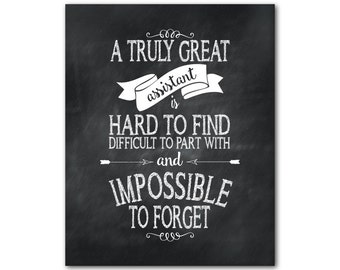 A truly great assistant is hard to find difficult to part with and impossible to forget - office gift - retirement gift - Typography PRINT