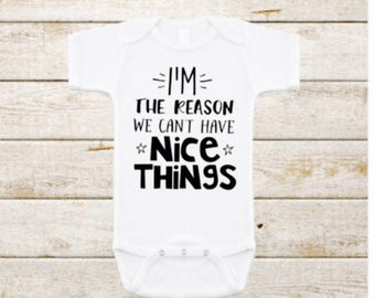 I;m the reason we can't have nice things bodysuit, funny baby clothes, funny baby gift, funny baby shower gift, new baby gift.