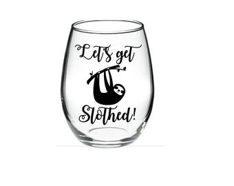 SLOTH - Sloth Wine Glass - Wine Glass gift - Let's Get SLOTHED 15 oz stemless wine glass