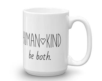 Human Kind Be Both Mug, 15 Ounce, Made in the USA
