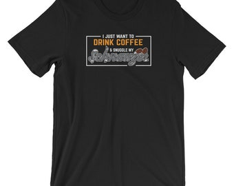 Want To Drink Coffee Snuggle My Schnauzer T-shirt