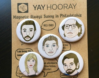 Always sunny in Philadelphia, tv show, pin button badges, magnets hand drawn illustrations, Charlie, Dennis, Mac, Dee, Frank, Danny Devito