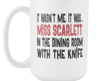 It Wasn't Me, It Was... Miss Scarlett In The Dining Room With The Knife, 15oz Coffee Mug, Clue Board Game Mug, Board Game Geek Gift
