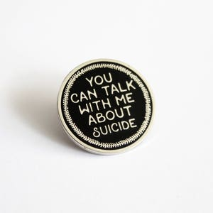 """You Can Talk With Me About Suicide Black Silver Pin // 1"""" hard enamel lapel pin, charity pin, mental health awareness"""