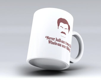 "Coffee Mug, Ron Swanson ""Never half-ass two things Whole-ass one thing"" Coffee Cup"