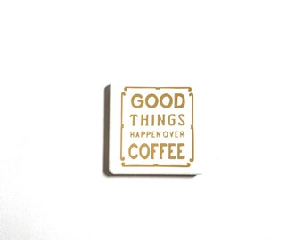 "2"" x 2"" Tile Magnet, Vinyl Letters, Ceramic Tile, Neodymium Magnets, Fridge Magnet, Good Things Happen Over Coffee, Coffee Lover, Fun Saying"