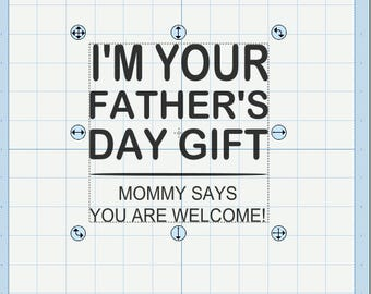 I'm your father's day gift, mommy says your welcome! SVG