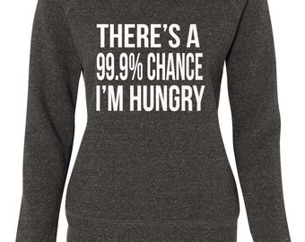 There's A 99.9% Chance I'm Hungry Off The Shoulder Sweatshirt Hungry Sweatshirt