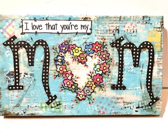 Mother's Day Gift, Mom Gift, Floral Heart Sign, I love that you're my mom, Mother's Day Sign