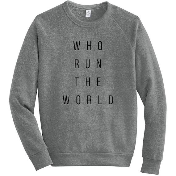 Who run the world sweatshirt vu9LvxxL