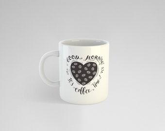 Good Morning It's Coffee Time Mug