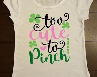 "St. Patrick's Day Shirt ""Too Cute To Pinch"""