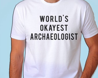 Archaeologist T-Shirt, Archaeology, World's Okayest Archaeologist T Shirt, Gift for men women - 703