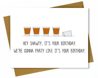Funny Birthday Card for Friend / Funny Best Friend Birthday Card - Shots - Hey Shawty It's Your Birthday