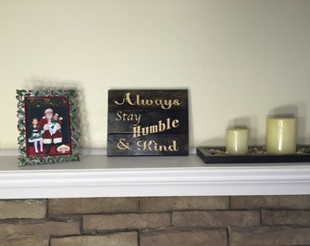 Carved Always Stay Humble and Kind Mini Pallet sign FREE SHIPPING in the USA