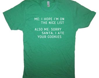i hope i'm on the nice list sorry santa i ate your cookies christmas t shirt funny holiday naughty or nice claus ugly sweater party tee top