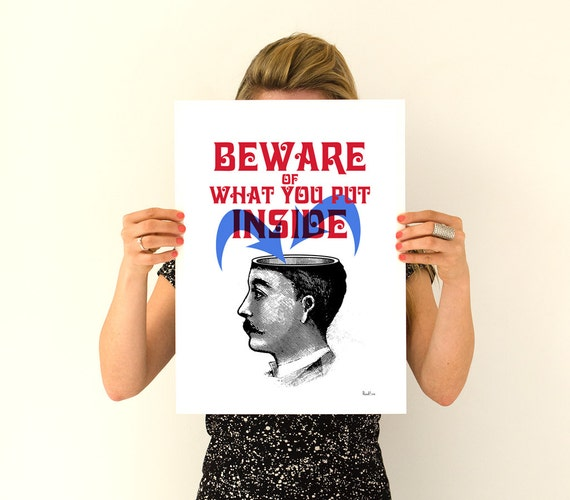 Beware of what you put inside, Smart Quote Poster print, Wall art r, giclee poster, dorm wall decor wall decor TYQ052WA3