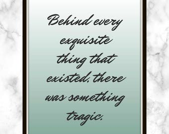 Behind every exquisite thing that existed, there was something tragic. - Oscar Wilde - Quote - Print - The Struggle - Success Quote