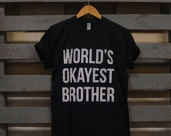 World's Okayest Brother t shirt | gift for brother | Christmas gift | Xmas gift