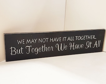 We May Have It All Together But Together We Have It All