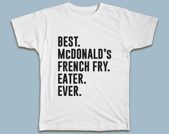 BEST McDonald's French Fry Eater EVER T-shirt