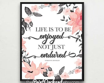 Hinckley Quotes, Life Is To Be Enjoyed Not Just Endured, Life is a Journey, Wall Art, Home Decor, Gordon B. Hinckley Quotes,  Mormon Art