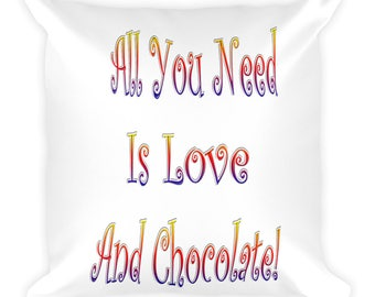 All You Need Is Love And Chocolate Pillow