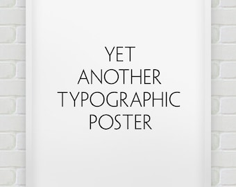 yet another typographic poster // instant download minimalistic print // black and white printable typographic home decor