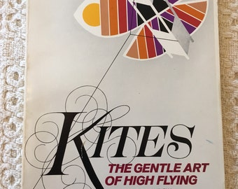 Kites The Gentle Art of High Flying, How to Make Kites, How to Fly a Kite, Kite Tales, Kite Stories