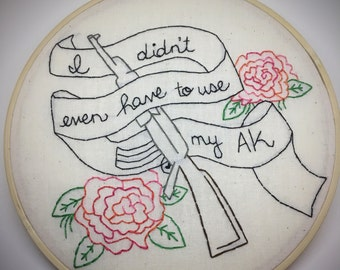 I didn't even have to use my AK - Ice Cube Rap Quote Embroidery Hoop Art >> Made to Order