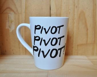 Friends mug - Pivot Pivot Pivot! Coffee Mug - gift for her - Ross Gellar Mug