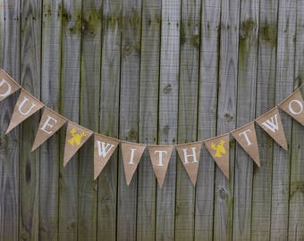 Baby Shower Burlap Banner,DUE WITH TWO,Baby Announcement,Twins Baby,Shower Decoration,Pregnancy Burlap Banner, Baby Shower, Gender Reveal