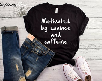 Motivated By Canines And Caffeine T-Shirt, Dog Lover Gift, Pet Mom, Coffee Shirt, Gift Women, Dog Lover Shirt, Coffee lover gift, Funny Dog