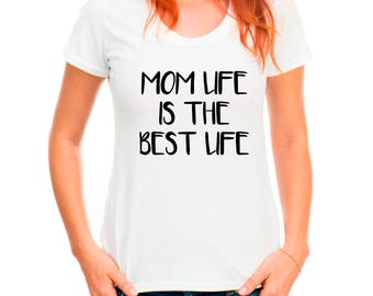 Mom Life is the Best Life Shirt, Gift for Mom, Mom T-Shirt, Mother's Day Gift, Ladies T-shirt