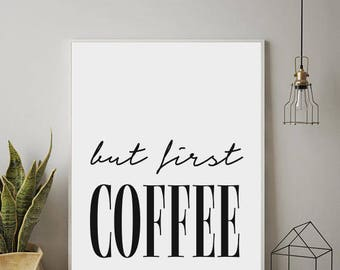 But First Coffee, Kitchen Print,  Typography, Wall Decor, Funny Print, Black and White, Scandinavian
