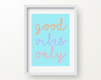 Good Vibes Only Print, Inspirational Quote, Modern Art Print, Digital Print, Wall Art, Instant Download, Feel Good Quote