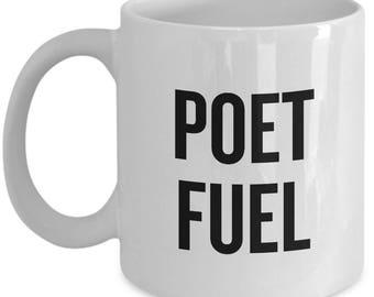 Funny Poet Coffee Mug - Poet Gift Idea - Poet Fuel - Poetry Writer Present