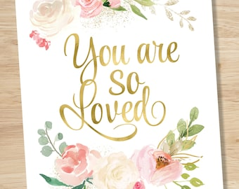 You Are So Loved Print, Floral Nursery, Love Wall Art, Gold Foil Print, Waterclor Flowers, Pink Roses, Nursery Quote, INSTANT DOWNLOAD
