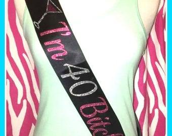 I'm 40 BITCHES sash pink sparkle 40th Birthday Sash Party Sash Adult burthday sash 40th birthday sash