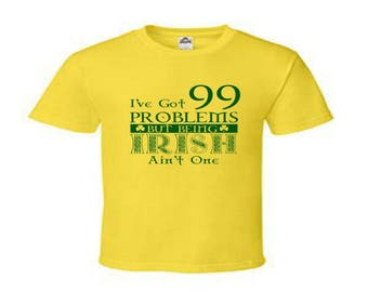 I've got 99 problems but being Irish ain't one TShirt