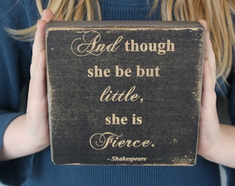 """Baby girl Decor, Shakespeare, custom baby gifts,stained ebony, quote """"And though she be but little she is fierce""""."""