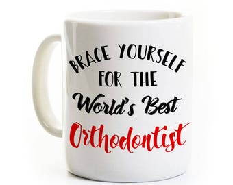 Orthodontist Coffee Mug - Brace Yourself - World's Best Orthodontist - 11 or 15 Ounce Ceramic Mug - Gift Present - Customized Personalized