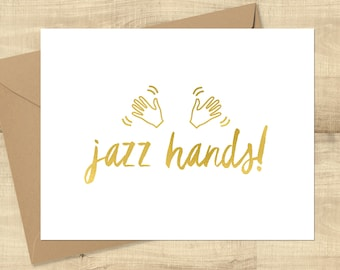 Jazz Hands greeting card in gold or silver foil on white card stock