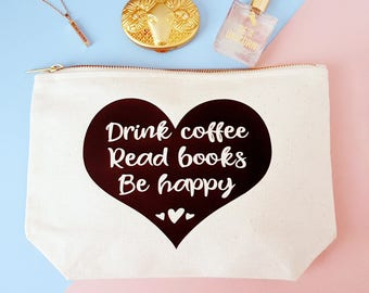 Book Lovers Gift, Reading Gift - Bookworm Make-Up Case - Drink Coffee - Read Books - Be Happy - Or Drink Tea  - Nerd Gift - Pencil Case